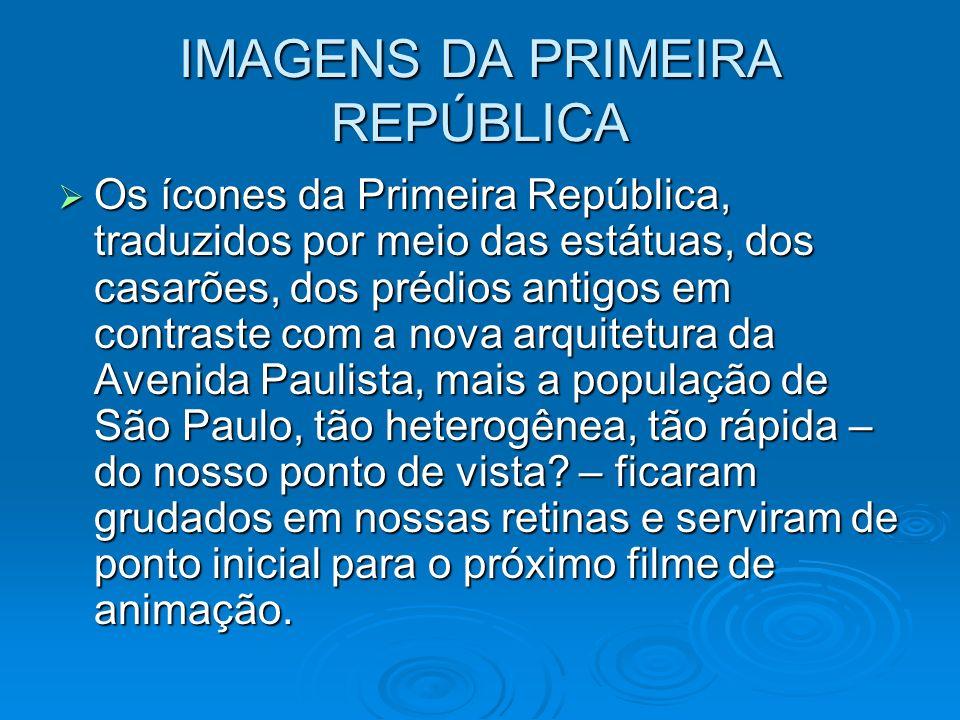 IMAGENS DA PRIMEIRA REPÚBLICA Os ícones da Primeira República, traduzidos por meio das estátuas, dos casarões, dos prédios antigos em contraste com a
