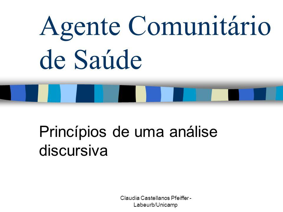 Claudia Castellanos Pfeiffer - Labeurb/Unicamp Agente Comunitário de Saúde Princípios de uma análise discursiva