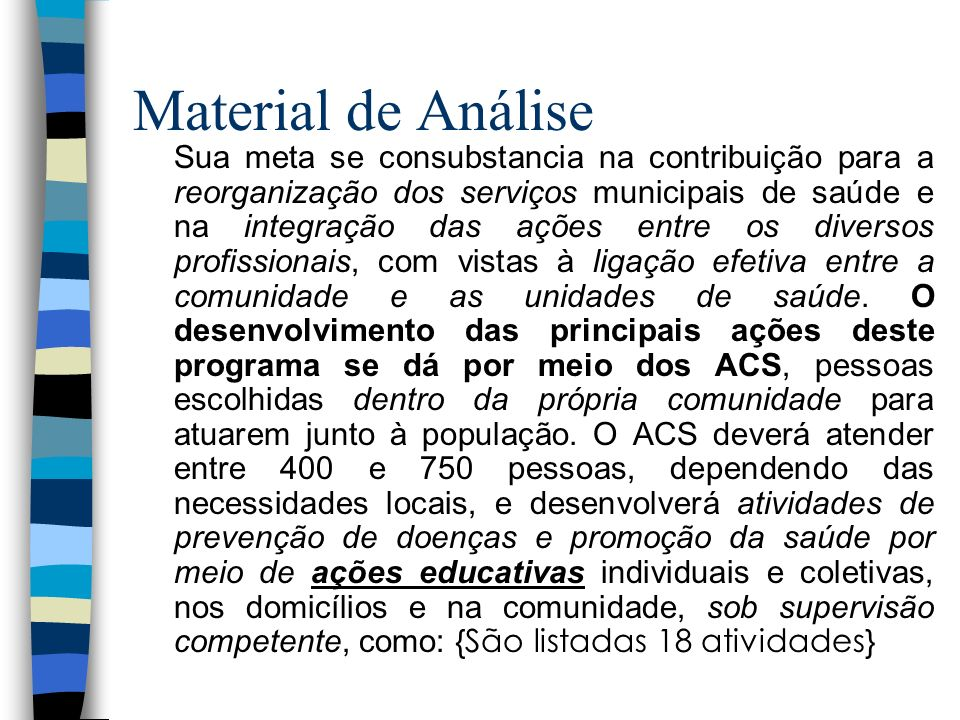 Material de Análise Sua meta se consubstancia na contribuição para a reorganização dos serviços municipais de saúde e na integração das ações entre os