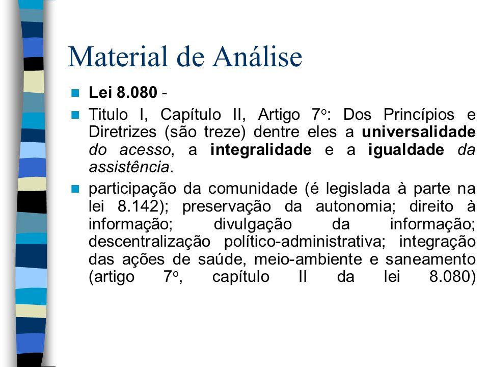 Material de Análise Lei 8.080 - Titulo I, Capítulo II, Artigo 7 o : Dos Princípios e Diretrizes (são treze) dentre eles a universalidade do acesso, a