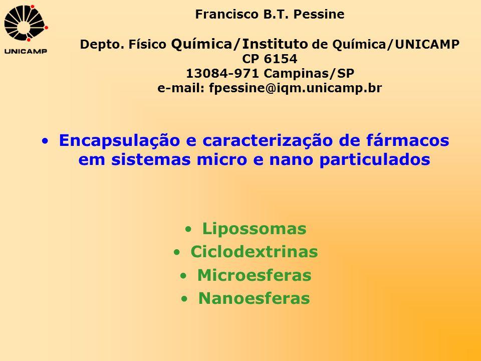 Francisco B.T. Pessine Depto. Físico Química/Instituto de Química/UNICAMP CP 6154 13084-971 Campinas/SP e-mail: fpessine@iqm.unicamp.br Encapsulação e