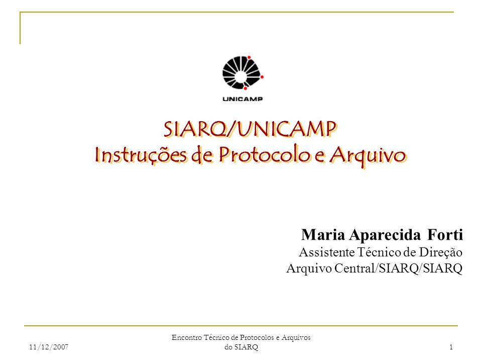 11/12/2007 Encontro Técnico de Protocolos e Arquivos do SIARQ 1 SIARQ/UNICAMP Instruções de Protocolo e Arquivo SIARQ/UNICAMP Instruções de Protocolo