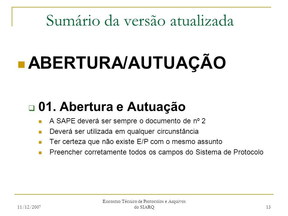 11/12/2007 Encontro Técnico de Protocolos e Arquivos do SIARQ 13 Sumário da versão atualizada ABERTURA/AUTUAÇÃO 01. Abertura e Autuação A SAPE deverá