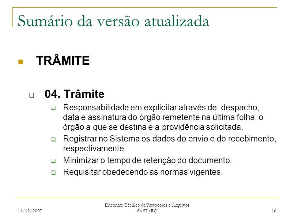 11/12/2007 Encontro Técnico de Protocolos e Arquivos do SIARQ 16 Sumário da versão atualizada TRÂMITE 04. Trâmite Responsabilidade em explicitar atrav