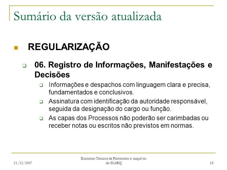 11/12/2007 Encontro Técnico de Protocolos e Arquivos do SIARQ 18 Sumário da versão atualizada REGULARIZAÇÃO 06. Registro de Informações, Manifestações