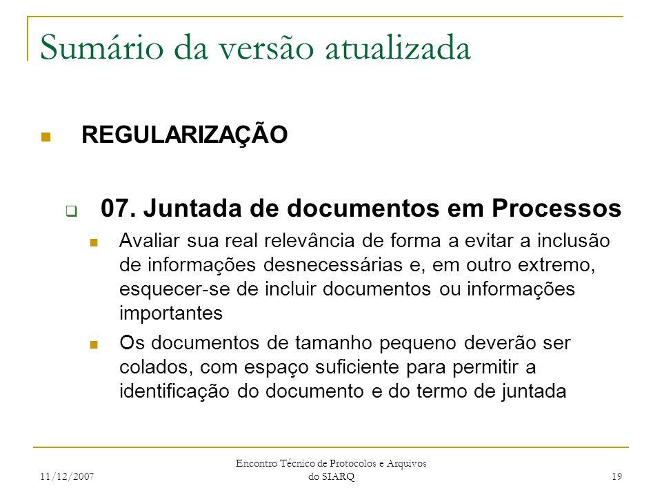 11/12/2007 Encontro Técnico de Protocolos e Arquivos do SIARQ 19 Sumário da versão atualizada REGULARIZAÇÃO 07. Juntada de documentos em Processos Ava