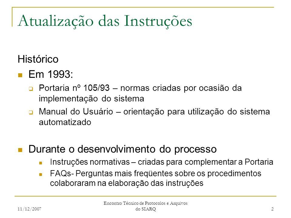 11/12/2007 Encontro Técnico de Protocolos e Arquivos do SIARQ 2 Atualização das Instruções Histórico Em 1993: Portaria nº 105/93 – normas criadas por