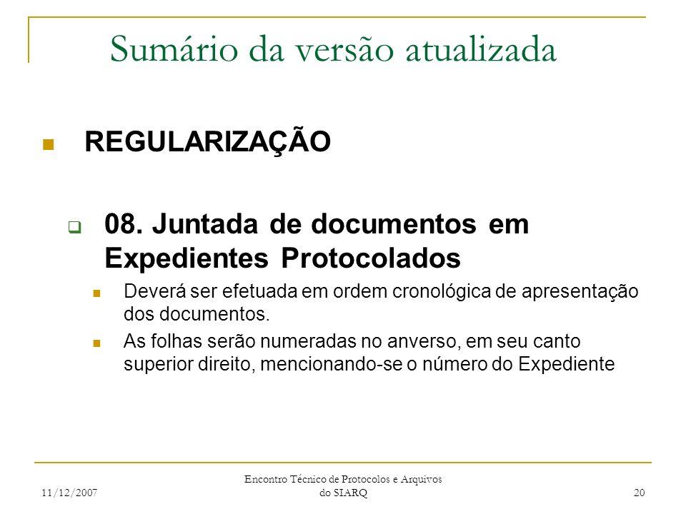 11/12/2007 Encontro Técnico de Protocolos e Arquivos do SIARQ 20 Sumário da versão atualizada REGULARIZAÇÃO 08. Juntada de documentos em Expedientes P