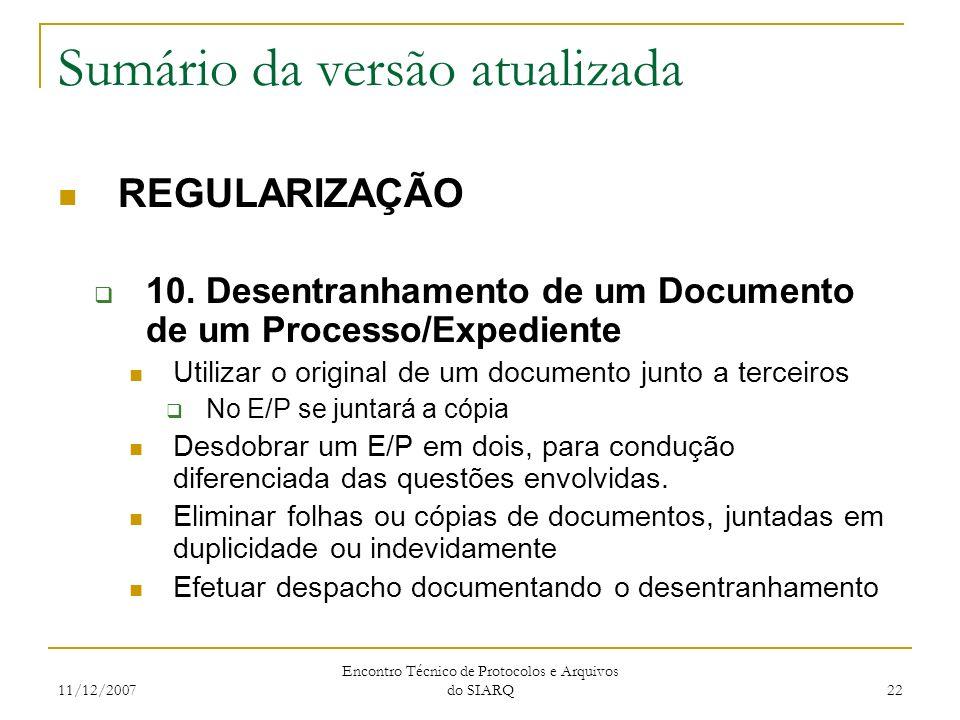 11/12/2007 Encontro Técnico de Protocolos e Arquivos do SIARQ 22 Sumário da versão atualizada REGULARIZAÇÃO 10. Desentranhamento de um Documento de um