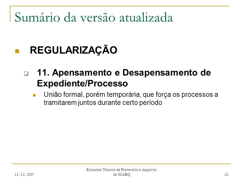 11/12/2007 Encontro Técnico de Protocolos e Arquivos do SIARQ 23 Sumário da versão atualizada REGULARIZAÇÃO 11. Apensamento e Desapensamento de Expedi