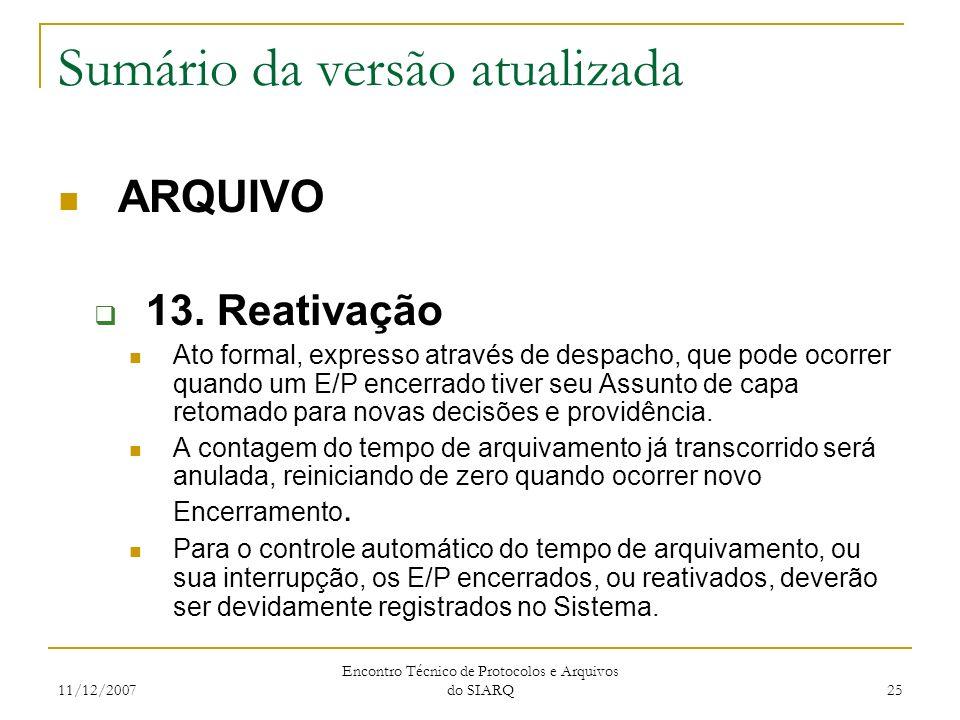 11/12/2007 Encontro Técnico de Protocolos e Arquivos do SIARQ 25 Sumário da versão atualizada ARQUIVO 13. Reativação Ato formal, expresso através de d