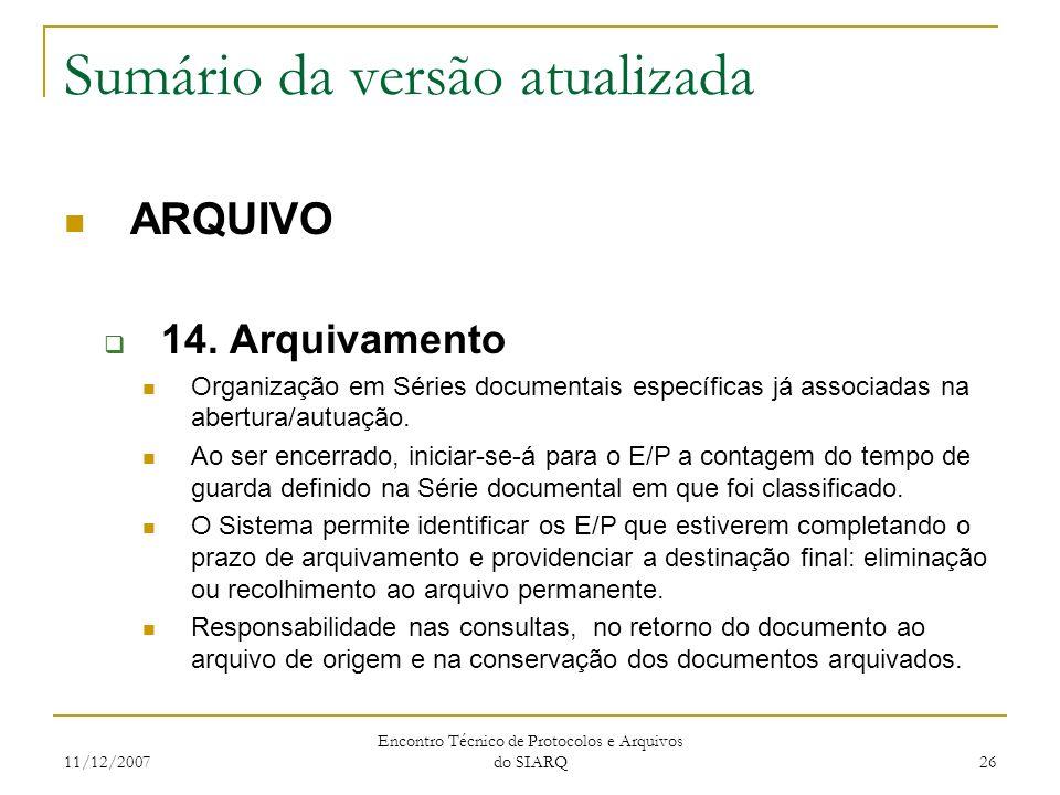 11/12/2007 Encontro Técnico de Protocolos e Arquivos do SIARQ 26 Sumário da versão atualizada ARQUIVO 14. Arquivamento Organização em Séries documenta