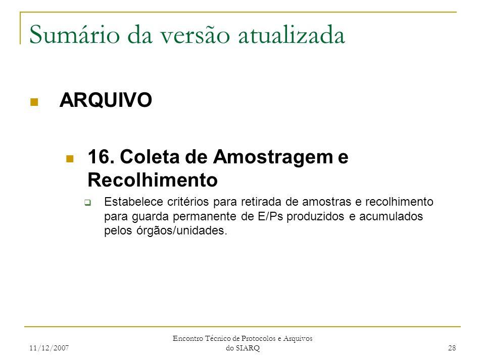 11/12/2007 Encontro Técnico de Protocolos e Arquivos do SIARQ 28 Sumário da versão atualizada ARQUIVO 16. Coleta de Amostragem e Recolhimento Estabele