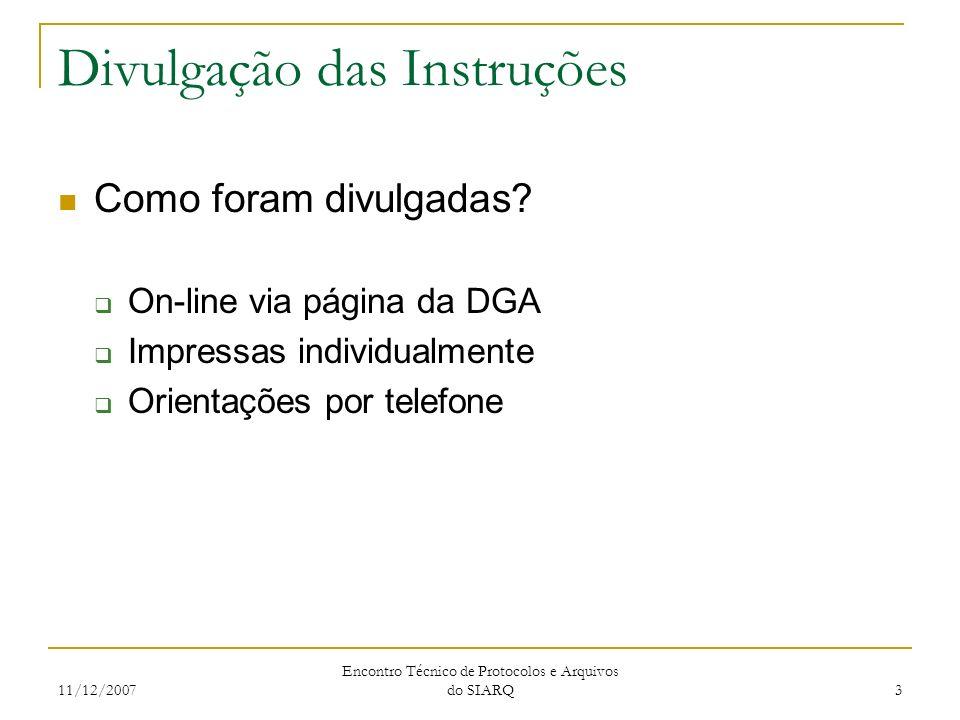 11/12/2007 Encontro Técnico de Protocolos e Arquivos do SIARQ 3 Divulgação das Instruções Como foram divulgadas? On-line via página da DGA Impressas i