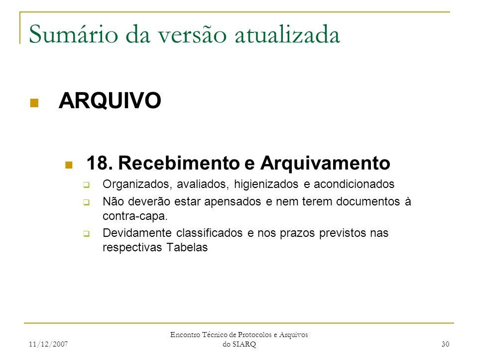 11/12/2007 Encontro Técnico de Protocolos e Arquivos do SIARQ 30 Sumário da versão atualizada ARQUIVO 18. Recebimento e Arquivamento Organizados, aval