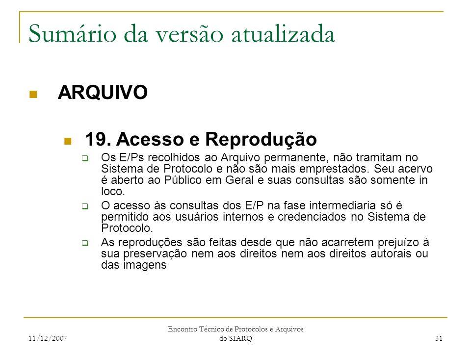 11/12/2007 Encontro Técnico de Protocolos e Arquivos do SIARQ 31 Sumário da versão atualizada ARQUIVO 19. Acesso e Reprodução Os E/Ps recolhidos ao Ar