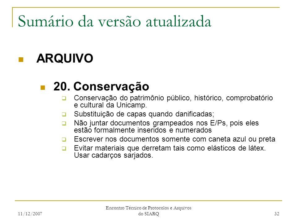 11/12/2007 Encontro Técnico de Protocolos e Arquivos do SIARQ 32 Sumário da versão atualizada ARQUIVO 20. Conservação Conservação do patrimônio públic