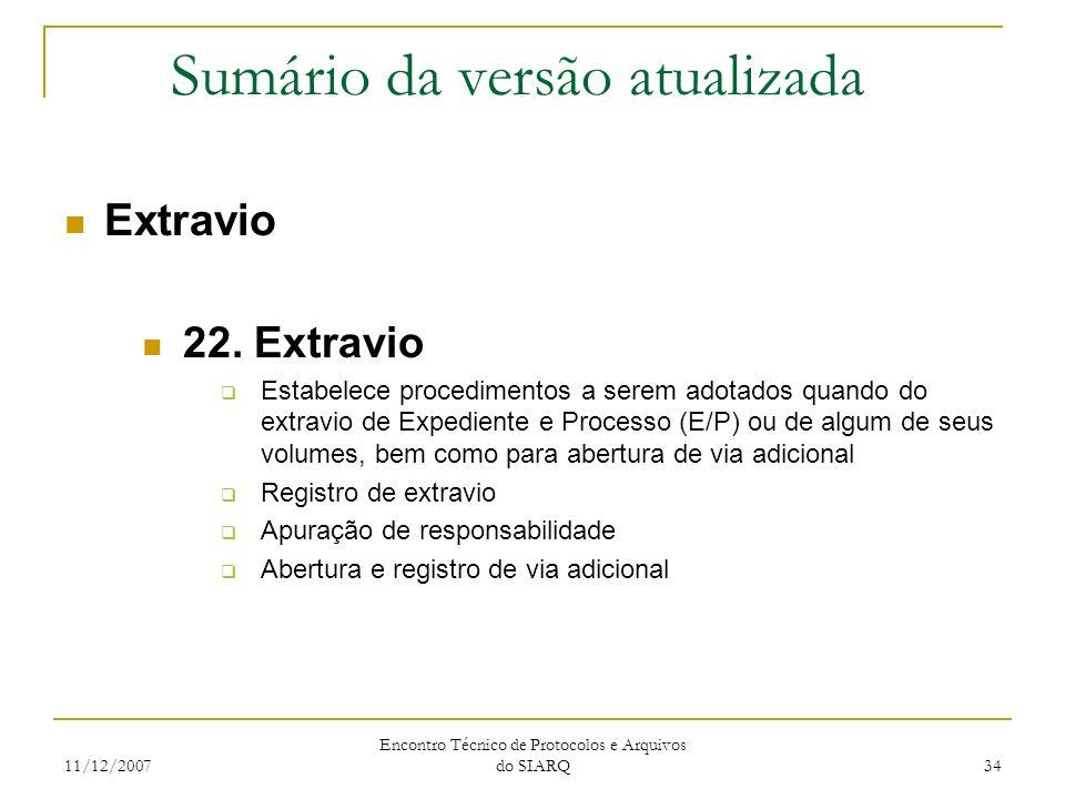 11/12/2007 Encontro Técnico de Protocolos e Arquivos do SIARQ 34 Sumário da versão atualizada Extravio 22. Extravio Estabelece procedimentos a serem a