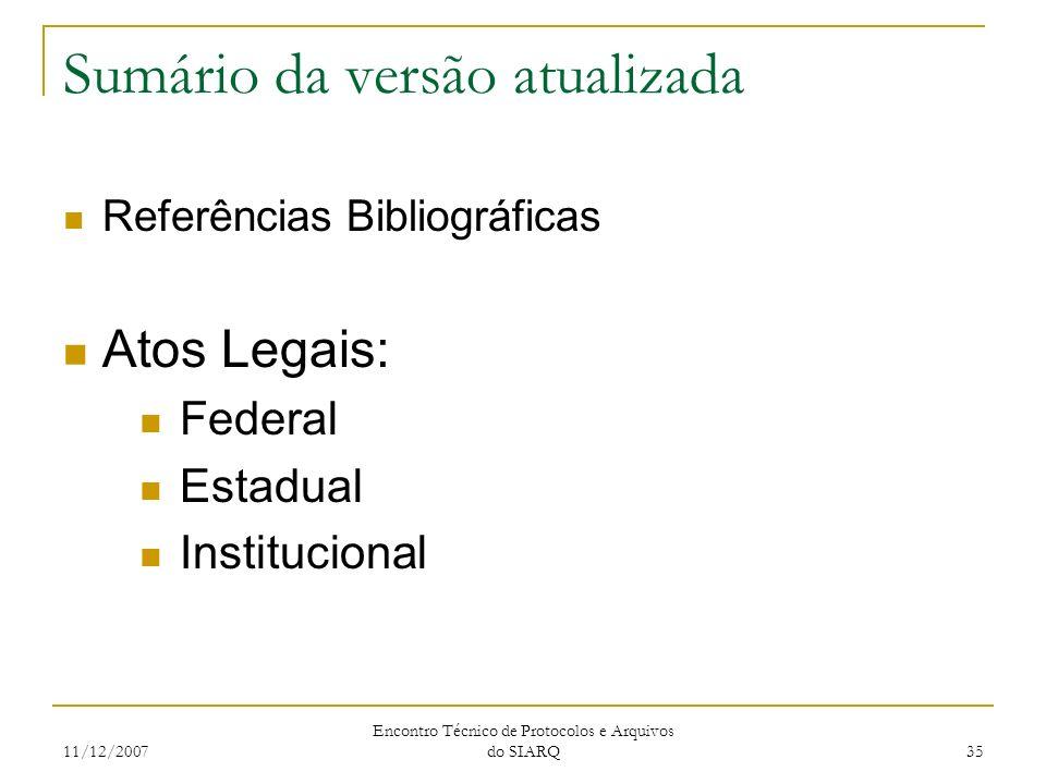 11/12/2007 Encontro Técnico de Protocolos e Arquivos do SIARQ 35 Sumário da versão atualizada Referências Bibliográficas Atos Legais: Federal Estadual