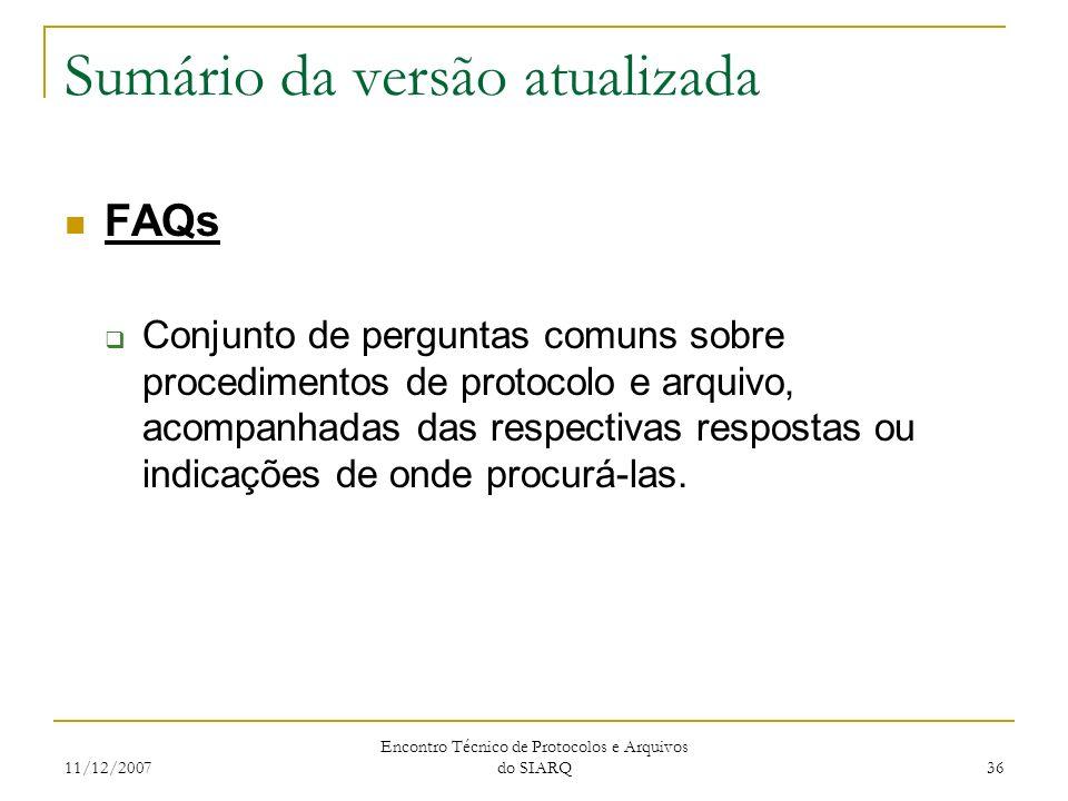 11/12/2007 Encontro Técnico de Protocolos e Arquivos do SIARQ 36 Sumário da versão atualizada FAQs Conjunto de perguntas comuns sobre procedimentos de