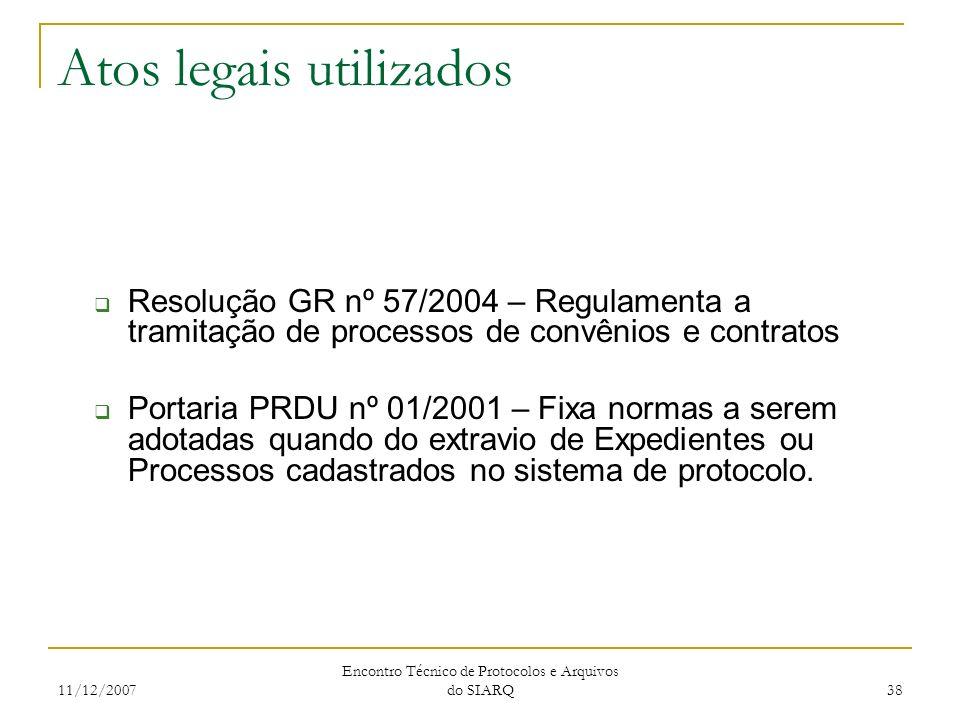 11/12/2007 Encontro Técnico de Protocolos e Arquivos do SIARQ 38 Atos legais utilizados Resolução GR nº 57/2004 – Regulamenta a tramitação de processo