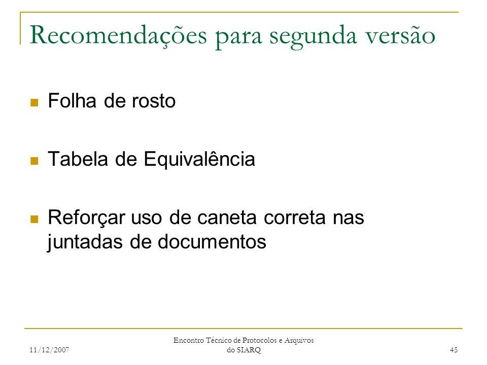 11/12/2007 Encontro Técnico de Protocolos e Arquivos do SIARQ 45 Recomendações para segunda versão Folha de rosto Tabela de Equivalência Reforçar uso