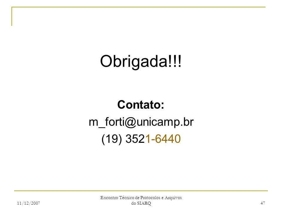 11/12/2007 Encontro Técnico de Protocolos e Arquivos do SIARQ 47 Obrigada!!! Contato: m_forti@unicamp.br (19) 3521-6440