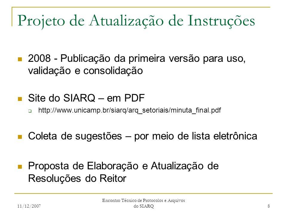 11/12/2007 Encontro Técnico de Protocolos e Arquivos do SIARQ 8 Projeto de Atualização de Instruções 2008 - Publicação da primeira versão para uso, va