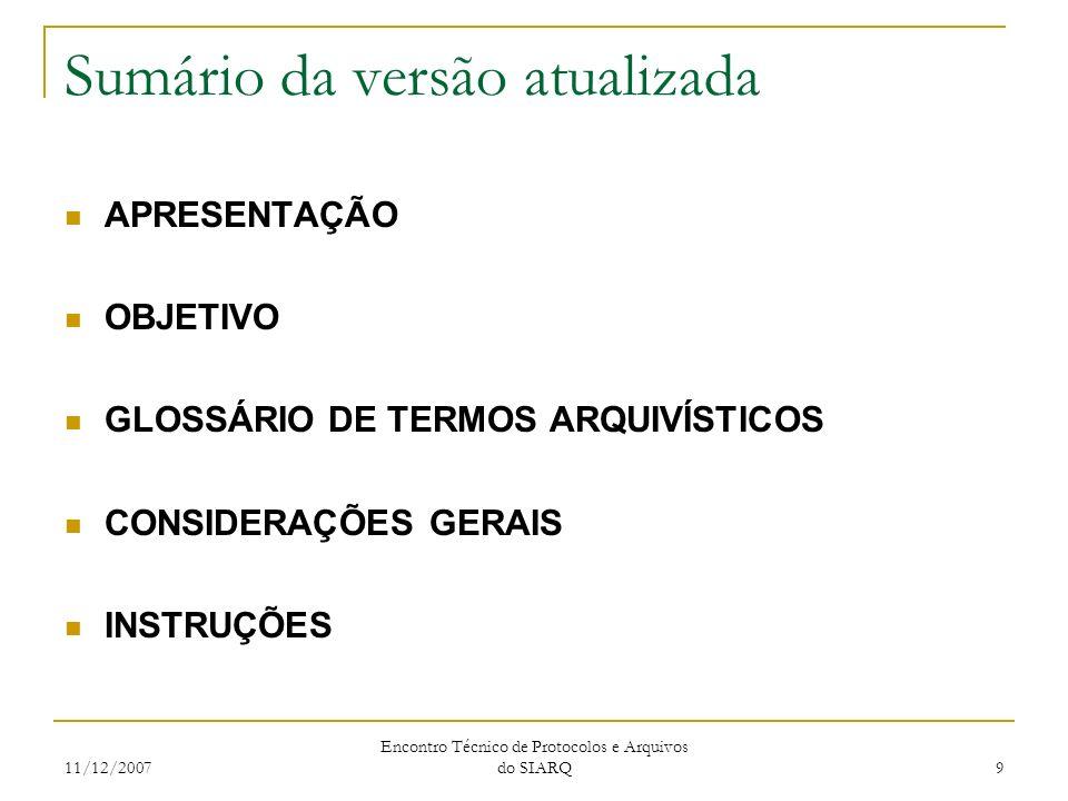 11/12/2007 Encontro Técnico de Protocolos e Arquivos do SIARQ 9 Sumário da versão atualizada APRESENTAÇÃO OBJETIVO GLOSSÁRIO DE TERMOS ARQUIVÍSTICOS C