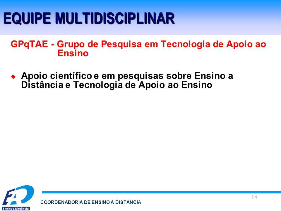 14 COORDENADORIA DE ENSINO A DISTÂNCIA EQUIPE MULTIDISCIPLINAR GPqTAE - Grupo de Pesquisa em Tecnologia de Apoio ao Ensino Apoio científico e em pesqu