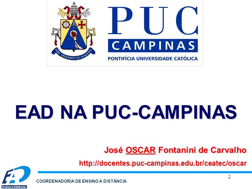 2 COORDENADORIA DE ENSINO A DISTÂNCIA José OSCAR Fontanini de Carvalho http://docentes.puc-campinas.edu.br/ceatec/oscar EAD NA PUC-CAMPINAS