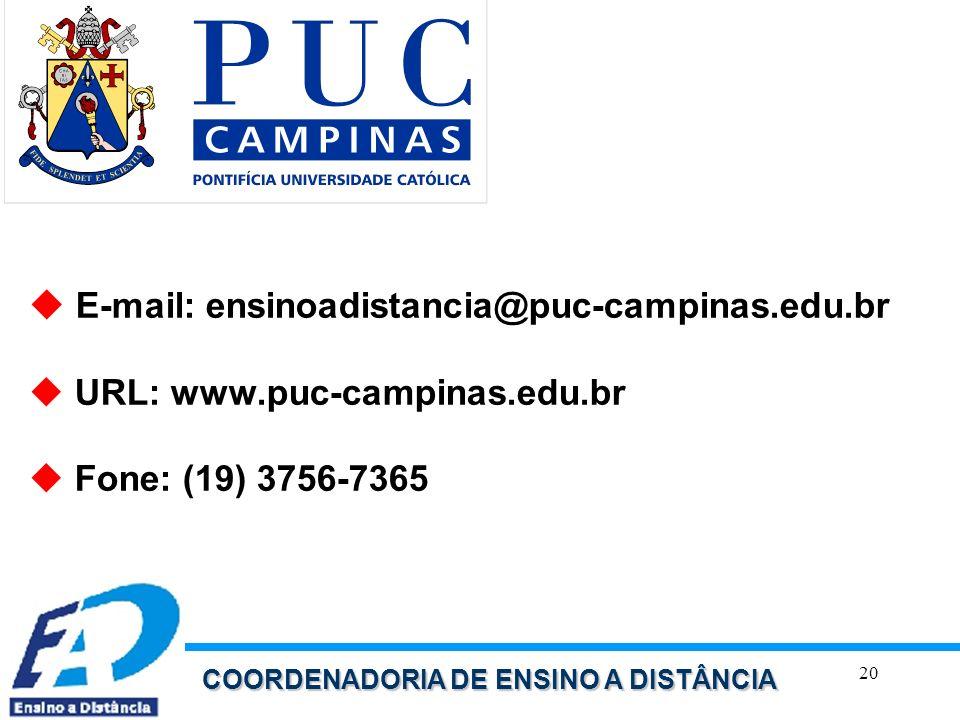 20 COORDENADORIA DE ENSINO A DISTÂNCIA E-mail: ensinoadistancia@puc-campinas.edu.br URL: www.puc-campinas.edu.br Fone: (19) 3756-7365