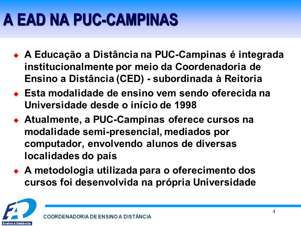 4 COORDENADORIA DE ENSINO A DISTÂNCIA A EAD NA PUC-CAMPINAS A Educação a Distância na PUC-Campinas é integrada institucionalmente por meio da Coordena