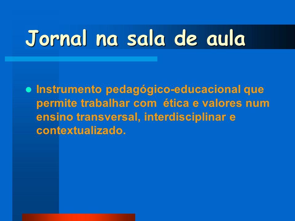 Jornal na sala de aula Instrumento pedagógico-educacional que permite trabalhar com ética e valores num ensino transversal, interdisciplinar e context