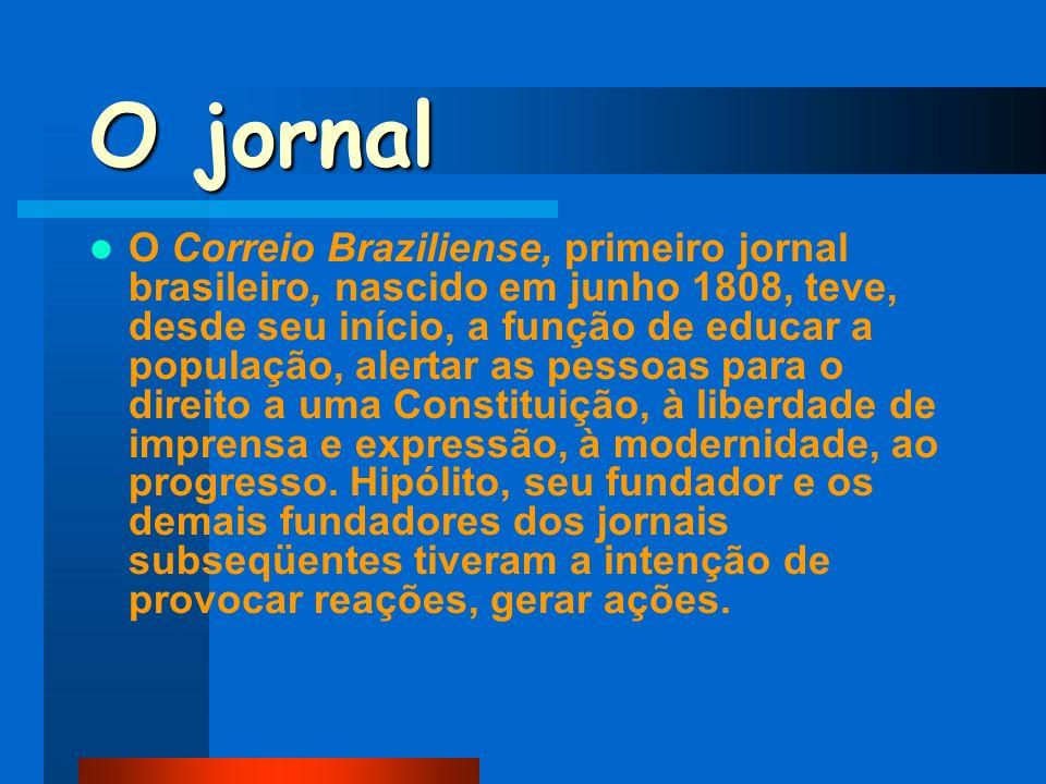 O jornal O Correio Braziliense, primeiro jornal brasileiro, nascido em junho 1808, teve, desde seu início, a função de educar a população, alertar as