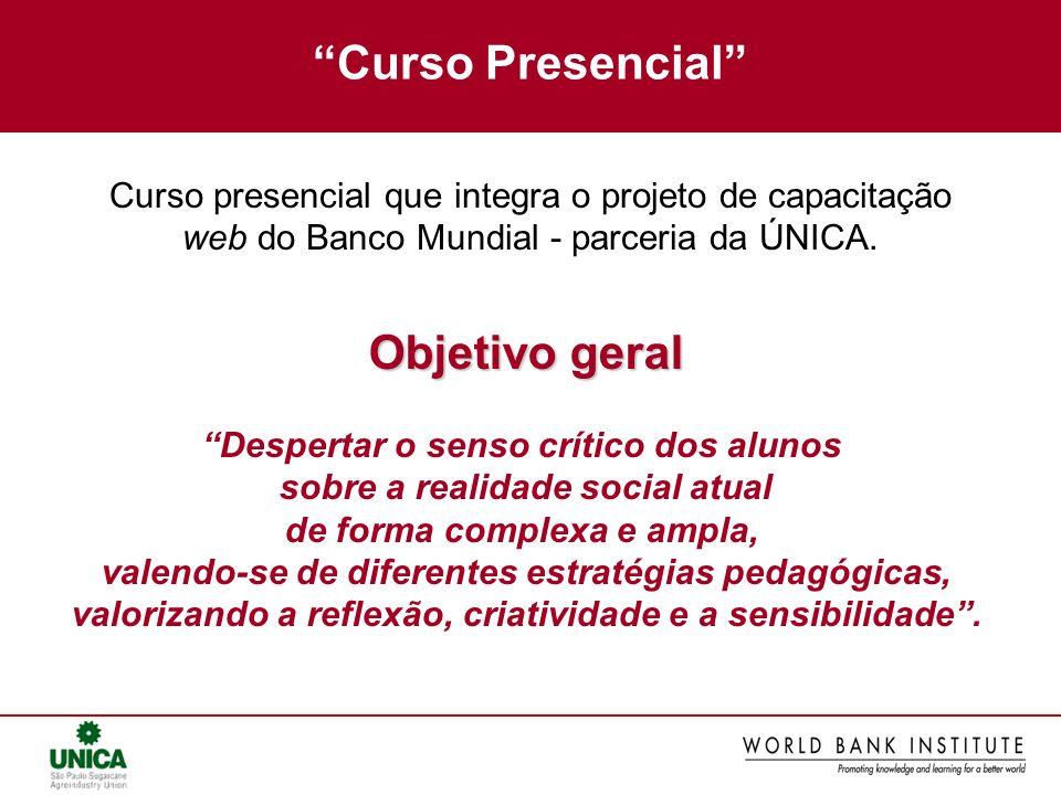 Curso Presencial Curso presencial que integra o projeto de capacitação web do Banco Mundial - parceria da ÚNICA. Objetivo geral Despertar o senso crít
