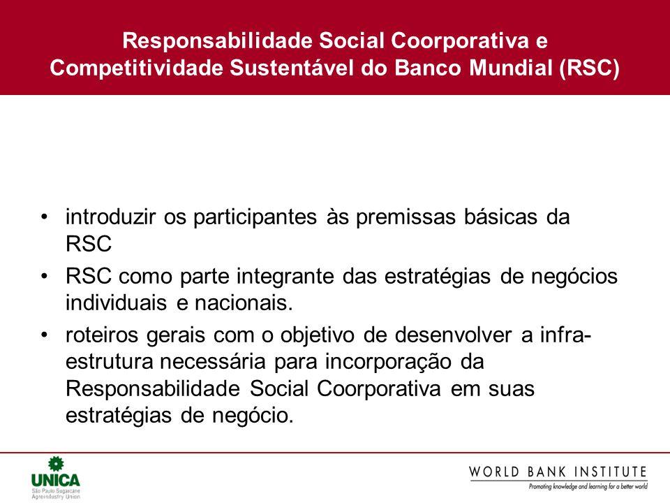 Responsabilidade Social Coorporativa e Competitividade Sustentável do Banco Mundial (RSC) introduzir os participantes às premissas básicas da RSC RSC