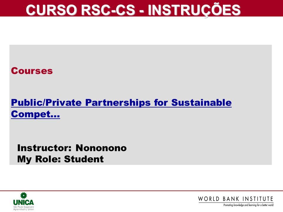 CURSO RSC-CS - INSTRUÇÕES CURSO RSC-CS - INSTRUÇÕES Courses Public/Private Partnerships for Sustainable Compet... Instructor: Nononono My Role: Studen