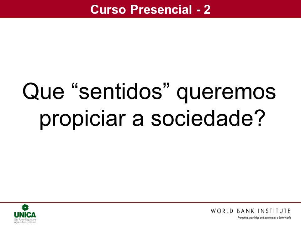 Curso Presencial - 2 Que sentidos queremos propiciar a sociedade?