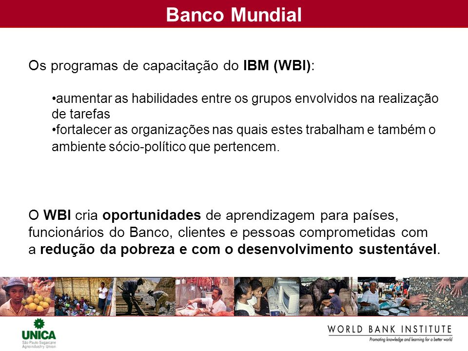 Banco Mundial Os programas de capacitação do IBM (WBI): aumentar as habilidades entre os grupos envolvidos na realização de tarefas fortalecer as orga