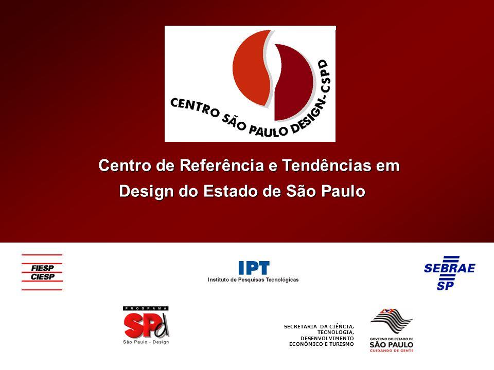 Centro de Referência e Tendências em Design do Estado de São Paulo Design do Estado de São Paulo SECRETARIA DA CIÊNCIA, TECNOLOGIA, DESENVOLVIMENTO EC