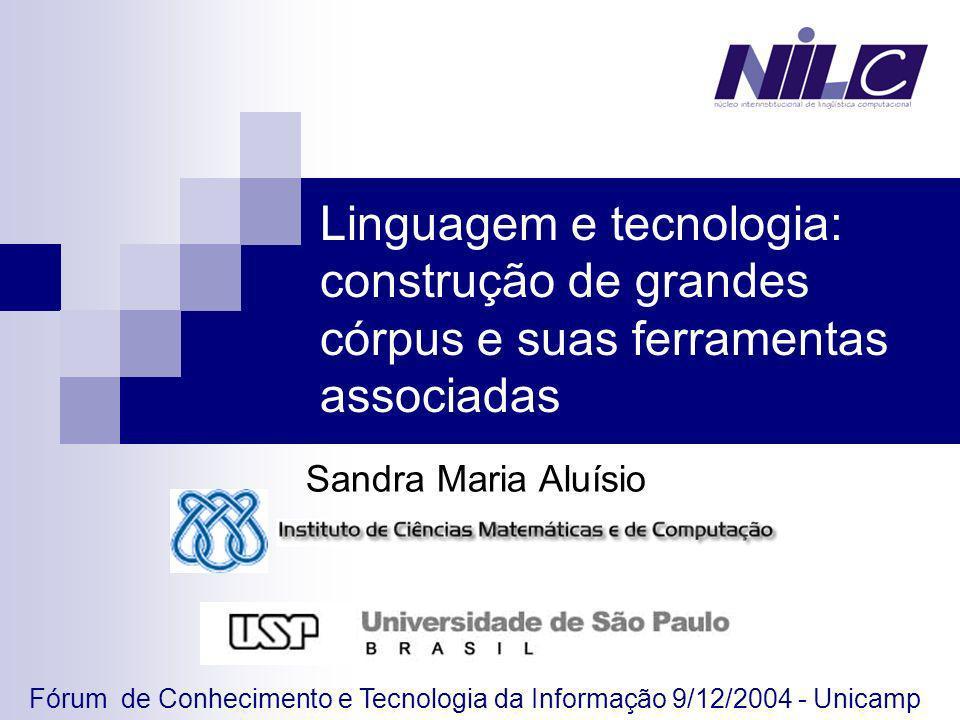 Linguagem e tecnologia: construção de grandes córpus e suas ferramentas associadas Sandra Maria Aluísio Fórum de Conhecimento e Tecnologia da Informaç