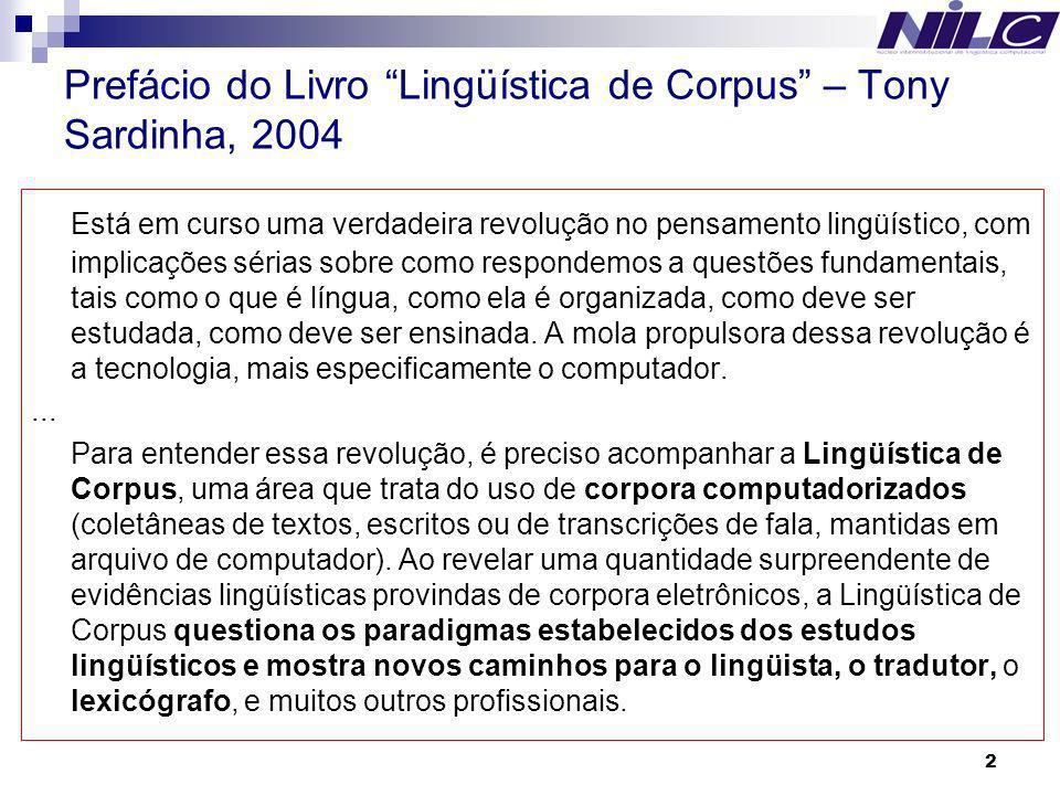 2 Prefácio do Livro Lingüística de Corpus – Tony Sardinha, 2004 Está em curso uma verdadeira revolução no pensamento lingüístico, com implicações séri