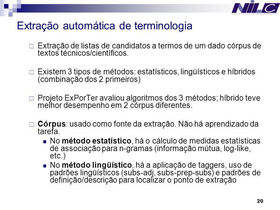 20 Extração automática de terminologia Extração de listas de candidatos a termos de um dado córpus de textos técnicos/científicos. Existem 3 tipos de