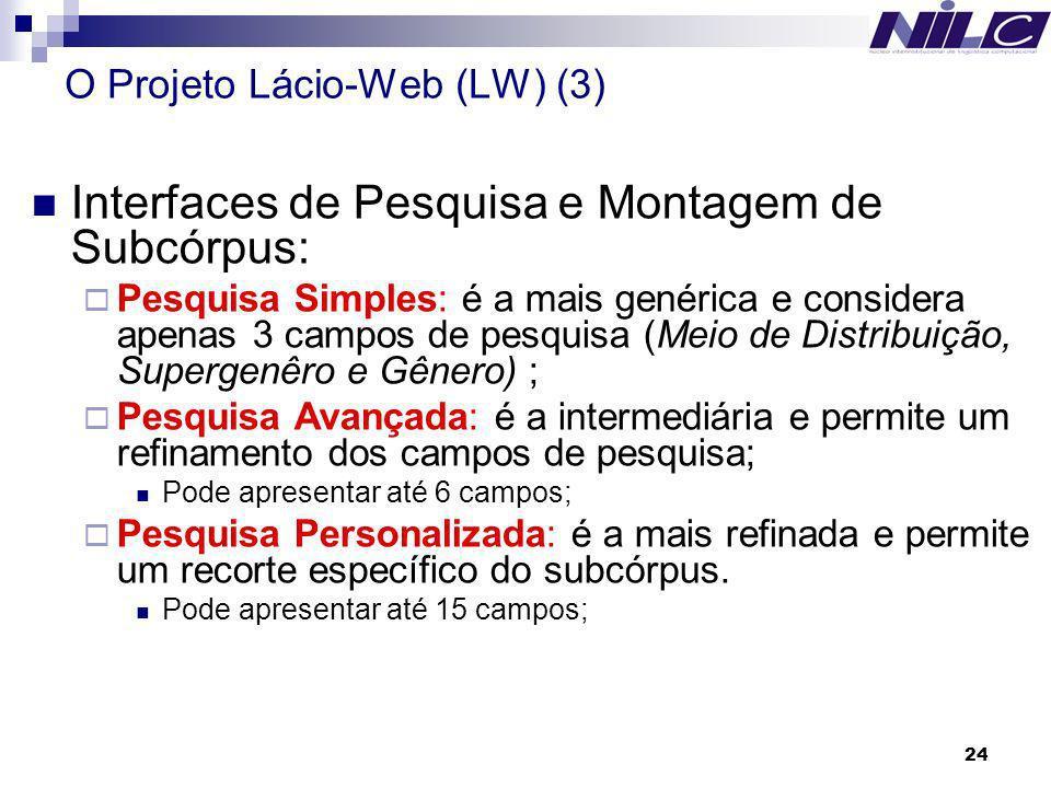 24 O Projeto Lácio-Web (LW) (3) Interfaces de Pesquisa e Montagem de Subcórpus: Pesquisa Simples: é a mais genérica e considera apenas 3 campos de pes
