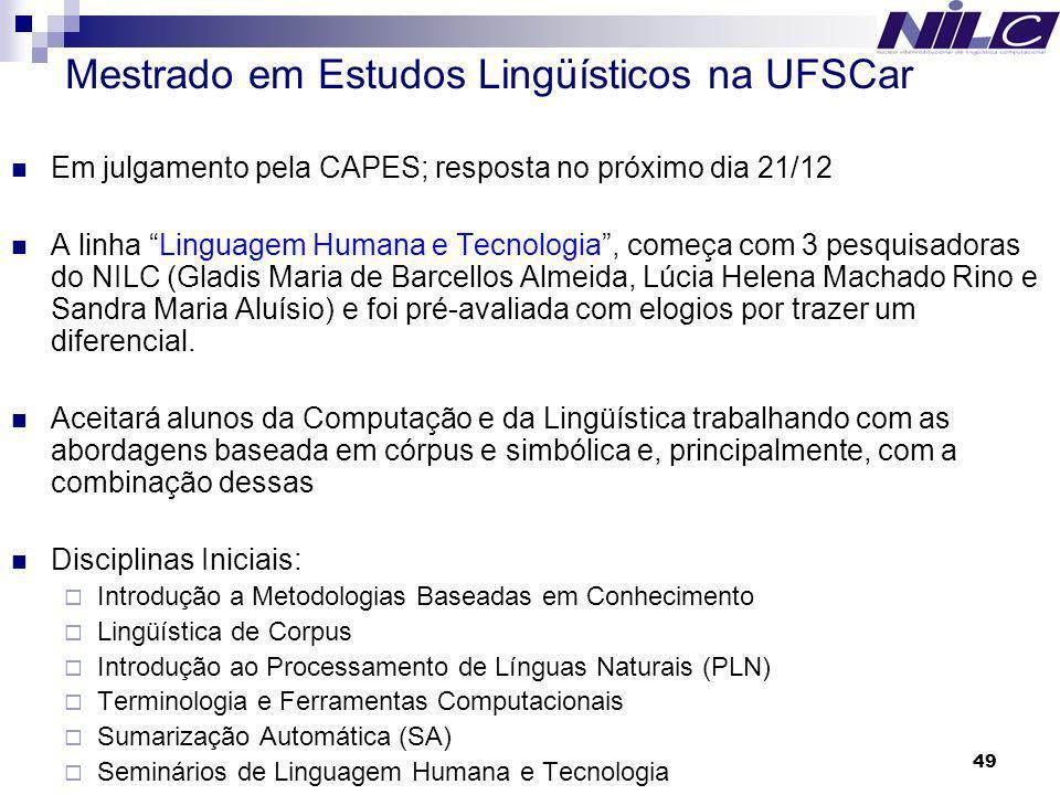 49 Mestrado em Estudos Lingüísticos na UFSCar Em julgamento pela CAPES; resposta no próximo dia 21/12 A linha Linguagem Humana e Tecnologia, começa co