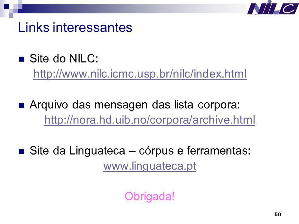 50 Links interessantes Site do NILC: http://www.nilc.icmc.usp.br/nilc/index.html Arquivo das mensagen das lista corpora: http://nora.hd.uib.no/corpora