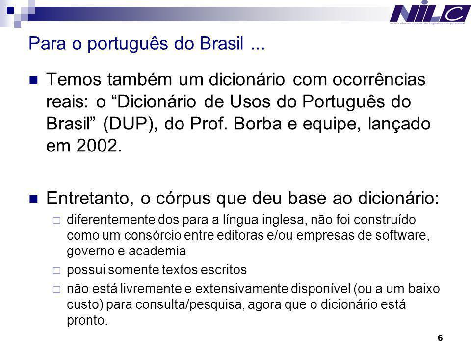 6 Para o português do Brasil... Temos também um dicionário com ocorrências reais: o Dicionário de Usos do Português do Brasil (DUP), do Prof. Borba e