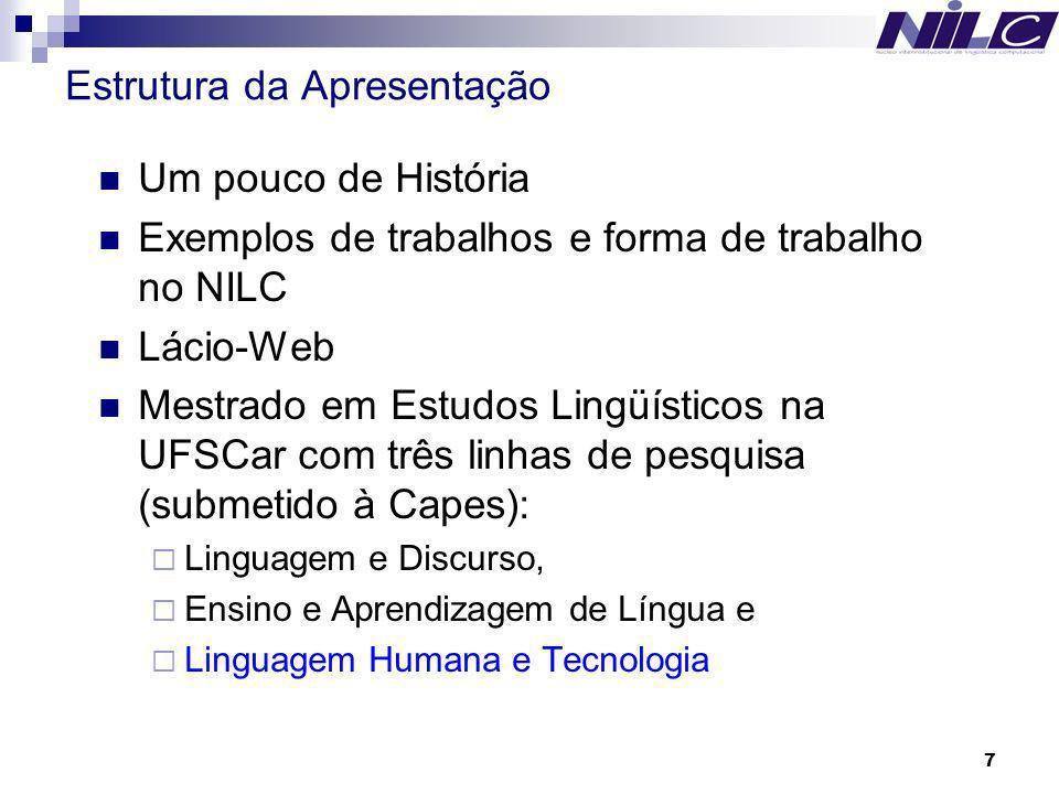 7 Estrutura da Apresentação Um pouco de História Exemplos de trabalhos e forma de trabalho no NILC Lácio-Web Mestrado em Estudos Lingüísticos na UFSCa