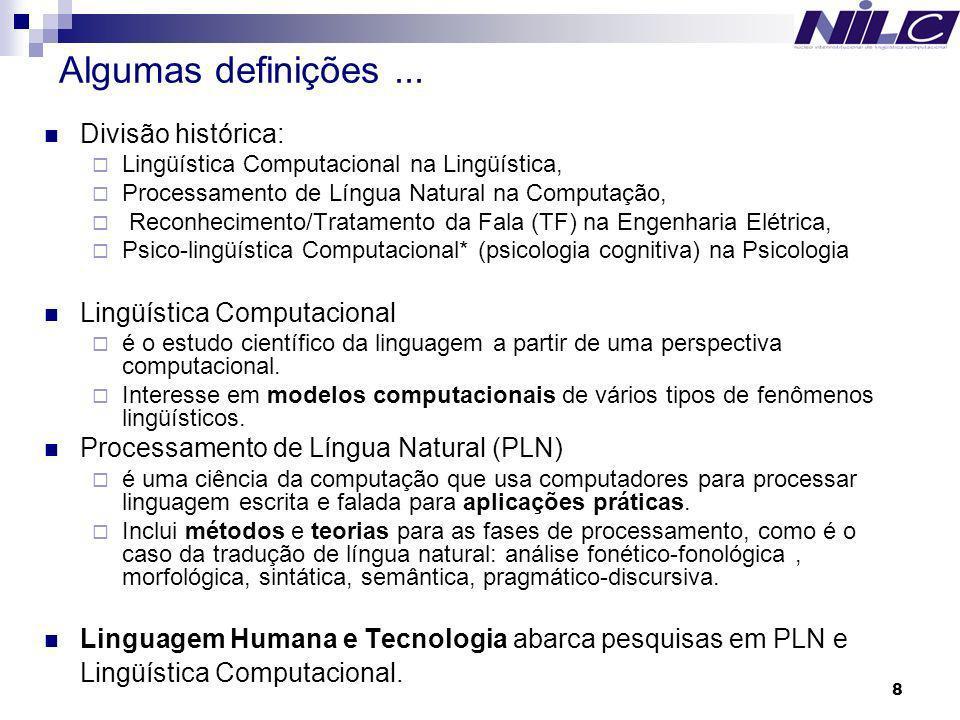 8 Algumas definições... Divisão histórica: Lingüística Computacional na Lingüística, Processamento de Língua Natural na Computação, Reconhecimento/Tra